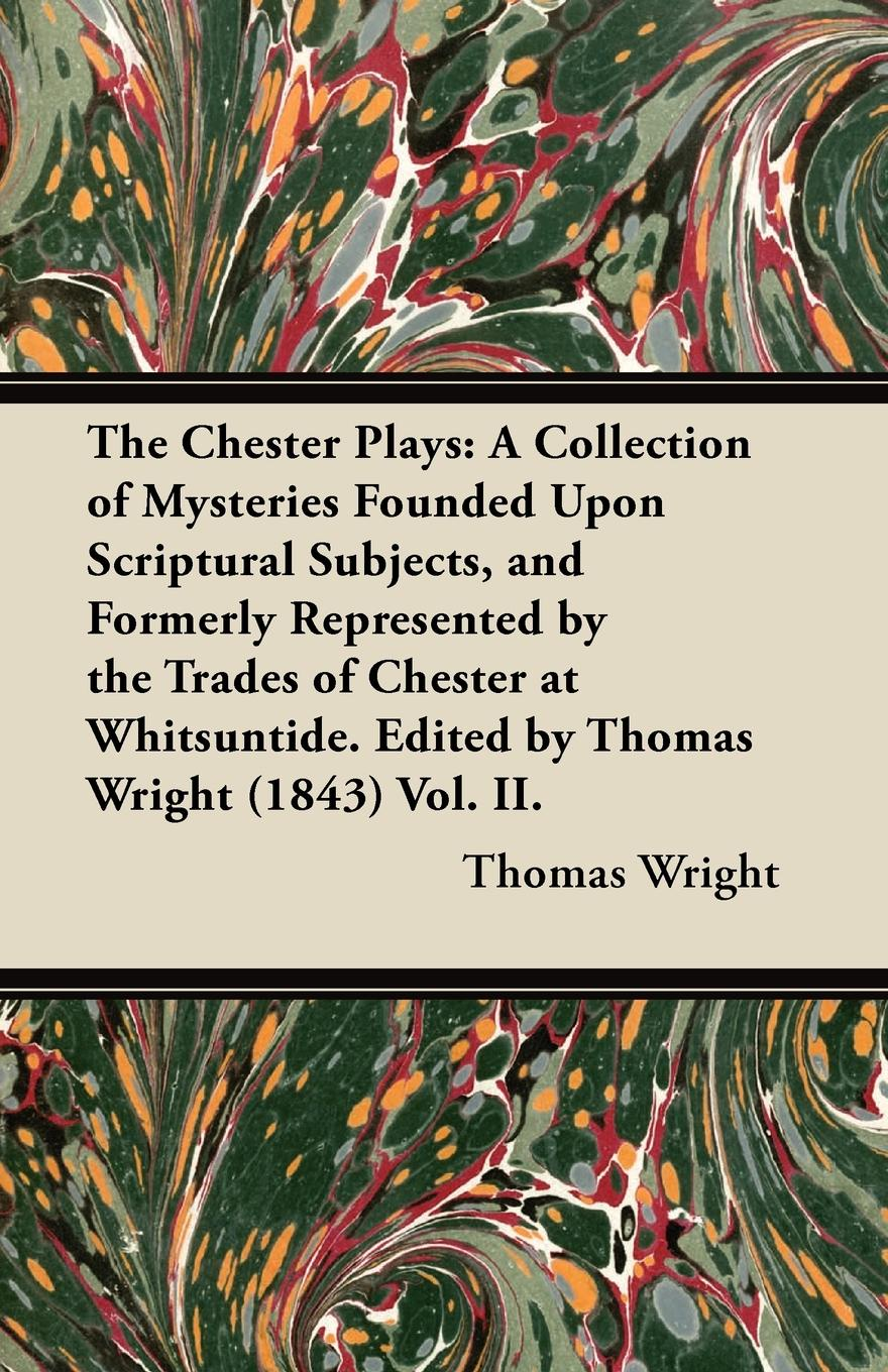 Thomas Wright The Chester Plays. A Collection of Mysteries Founded Upon Scriptural Subjects, and Formerly Represented by the Trades of Chester at Whitsuntide. Edited by Thomas Wright (1843) Vol. II. love christopher charles scriptural latin plays of the renaissance and milton s cambridge manuscript