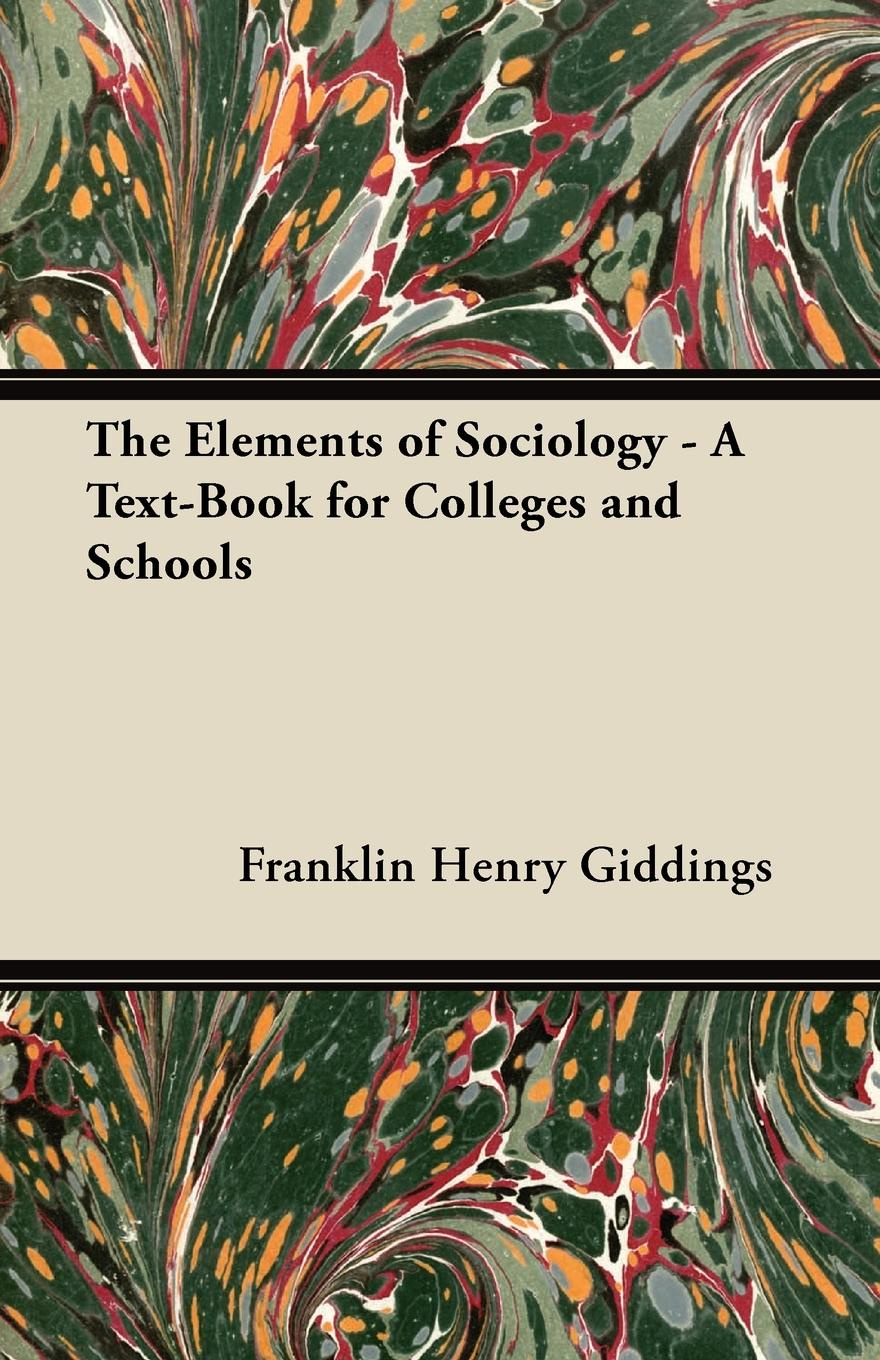 Franklin Henry Giddings The Elements of Sociology - A Text-Book for Colleges and Schools mumper william norris a text book in physics for secondary schools