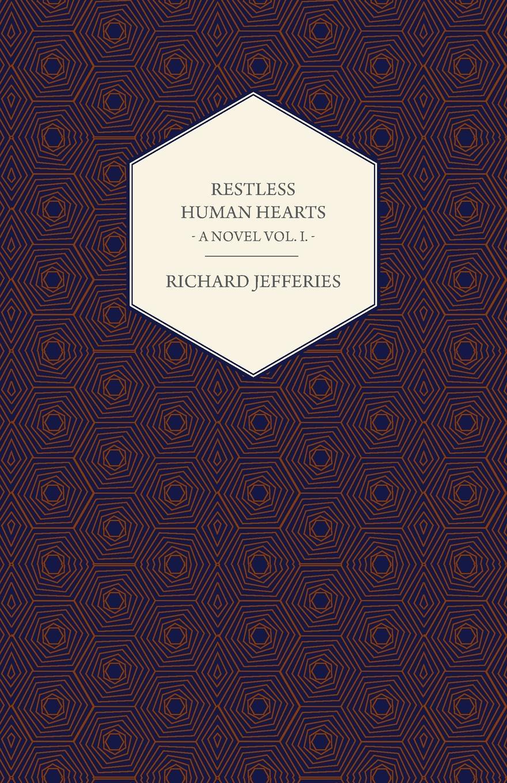 цена Richard Jefferies Restless Human Hearts - A Novel Vol. I. онлайн в 2017 году