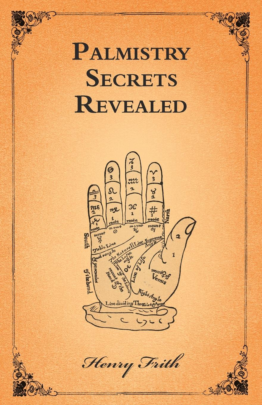 Фото - Henry Frith Palmistry Secrets Revealed h frith e heron allen dora noyes chiromancy or the science of palmistry