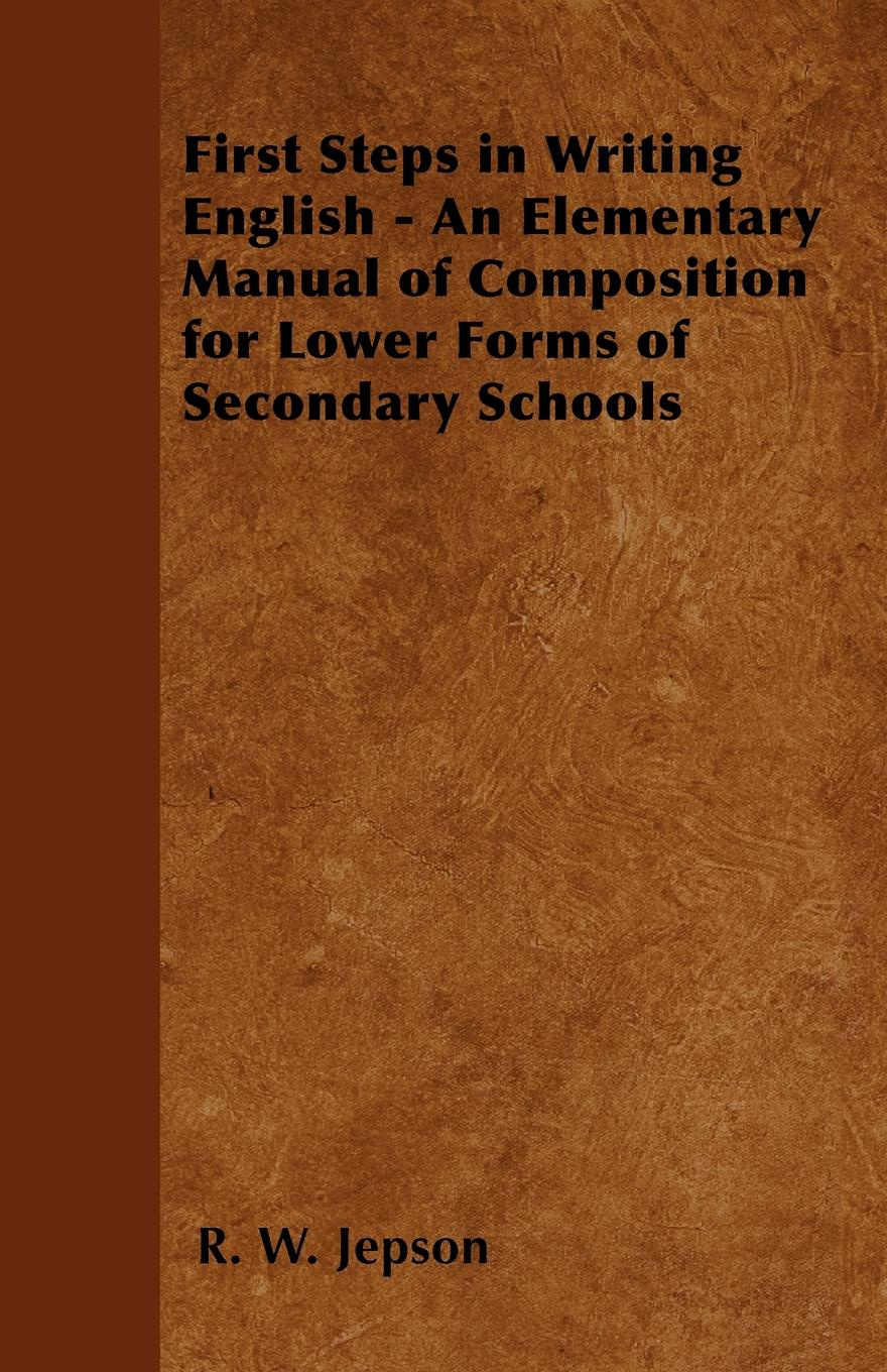 R. W. Jepson First Steps in Writing English - An Elementary Manual of Composition for Lower Forms of Secondary Schools w v quine elementary logic first edition