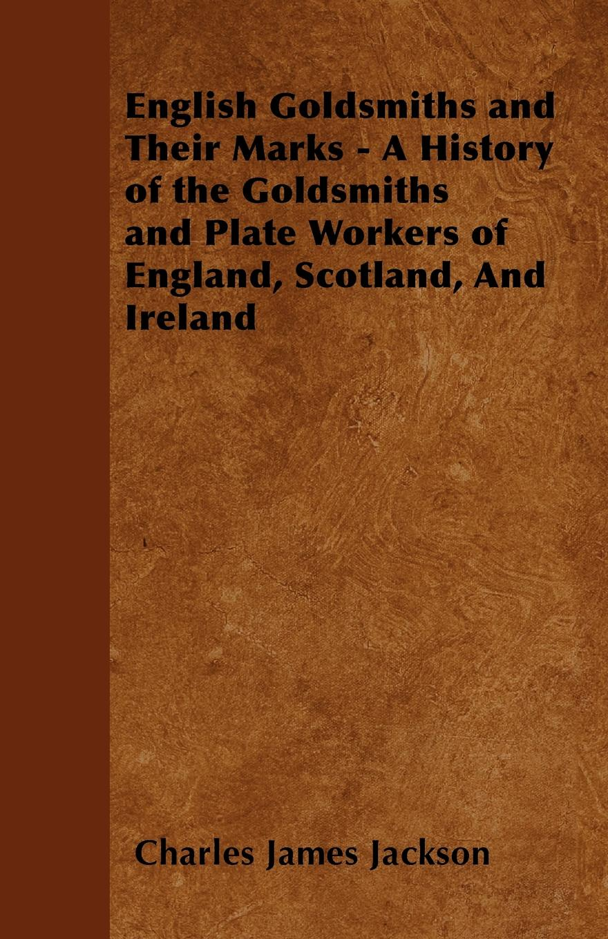 Charles James Jackson English Goldsmiths and Their Marks - A History of the Goldsmiths and Plate Workers of England, Scotland, And Ireland a history of ireland