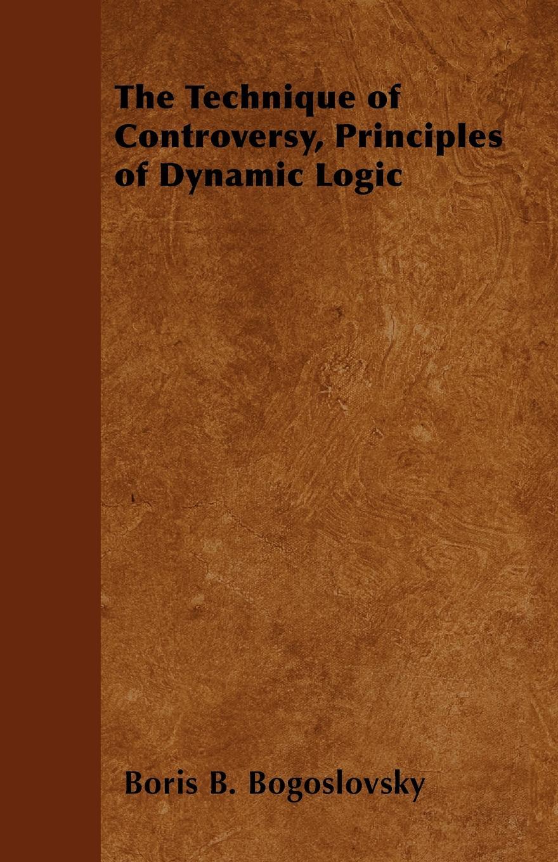 все цены на Boris B. Bogoslovsky The Technique of Controversy, Principles of Dynamic Logic онлайн
