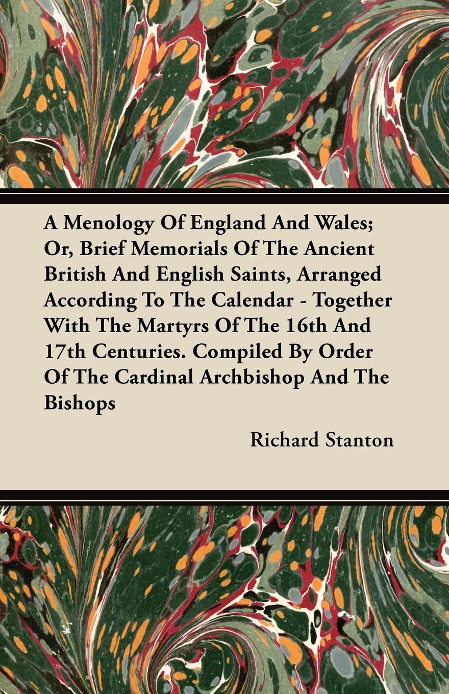 Фото - Richard Stanton A Menology Of England And Wales; Or, Brief Memorials Of The Ancient British And English Saints, Arranged According To The Calendar - Together With The Martyrs Of The 16th And 17th Centuries. Compiled By Order Of The Cardinal Archbishop And The Bis... музыка xvii xix веков в переложении для шестиструнной гитары в бровко music of the 17th 19th centuries arranged for six stringed guitar by v brovko