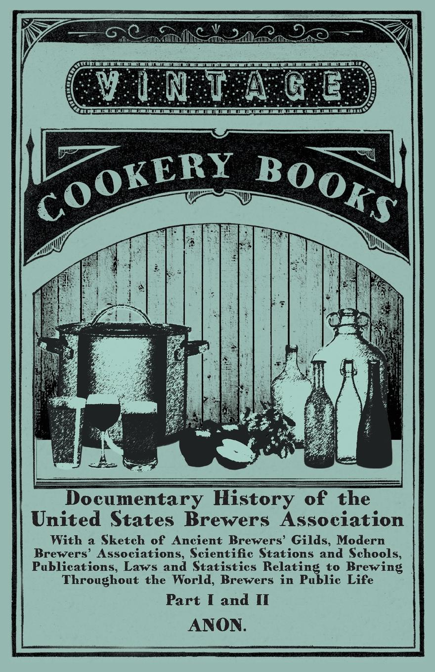 Anon. Documentary History of the United States Brewers Association - With a Sketch of Ancient Brewers' Gilds, Modern Brewers' Associations, Scientific Stations and Schools, Publications, Laws and Statistics Relating to Brewing Throughout the World, Brew... куртка the ancient with the vintage