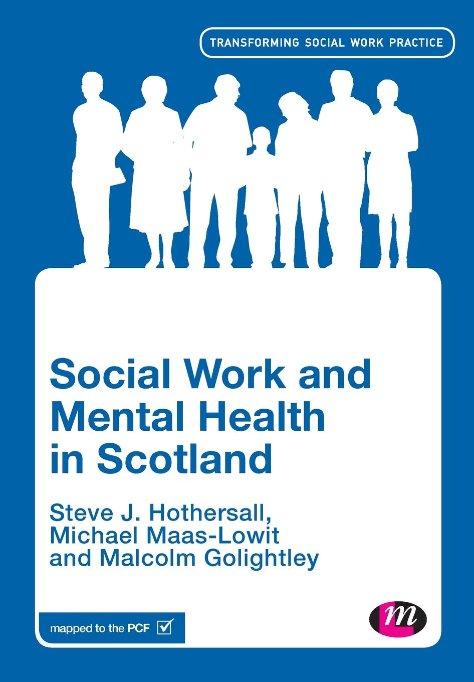 Steve Hothersall, Mike Maas- Lowit, Malcolm Golightley Social Work and Mental Health in Scotland walker carl work and the mental health crisis in britain