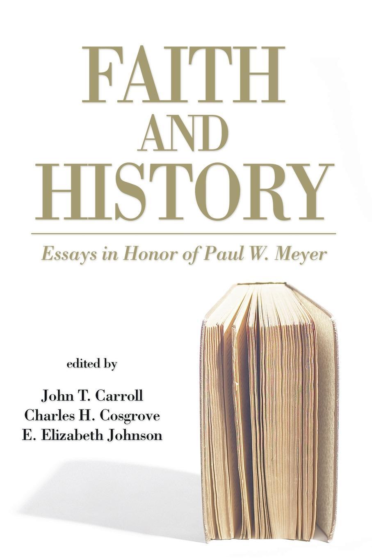 John T. Carroll Faith and History. Essays in Honor of Paul W. Meyer john wilson in faith work and war