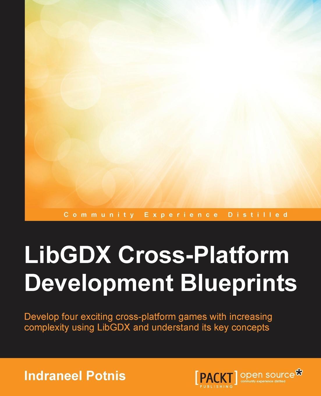 Indraneel Potnis LibGDX Cross Platform Development Blueprints