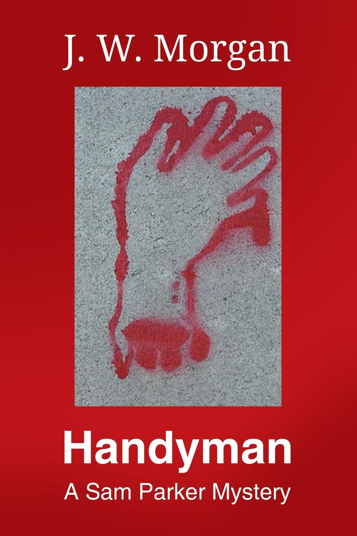 J. W. Morgan Handyman. A Sam Parker Mystery melissa j morgan winter games 12