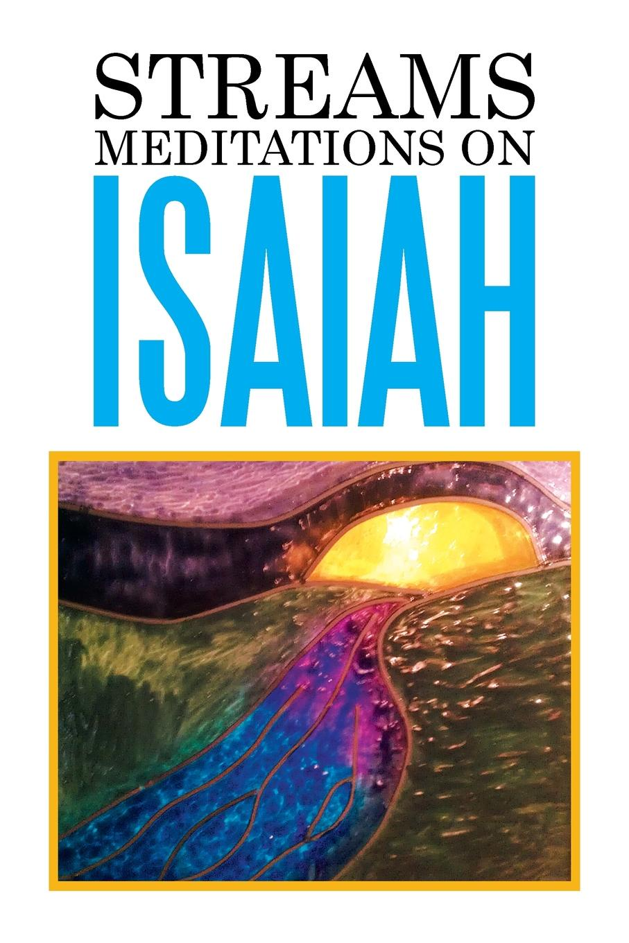Edward Vinson Streams. Meditations on Isaiah