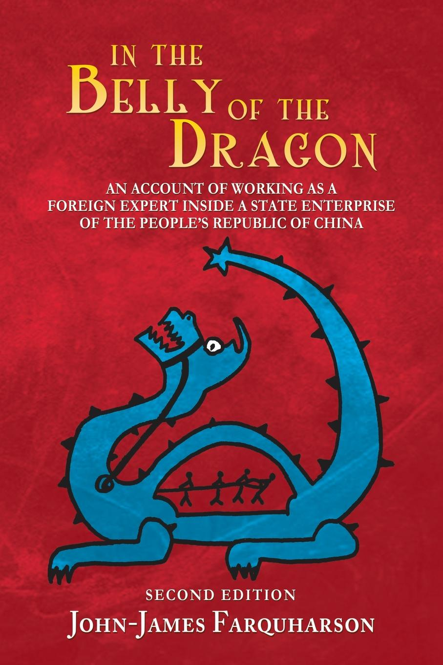 John-James Farquharson In the Belly of the Dragon. An Account of Working as a Foreign Expert Inside a State Enterprise of the People's Republic of China