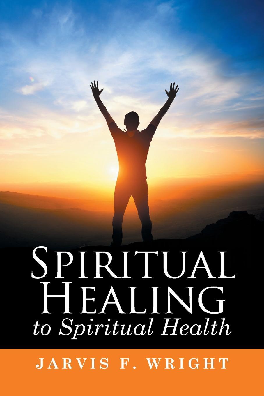 лучшая цена Jarvis F. Wright Spiritual Healing to Spiritual Health