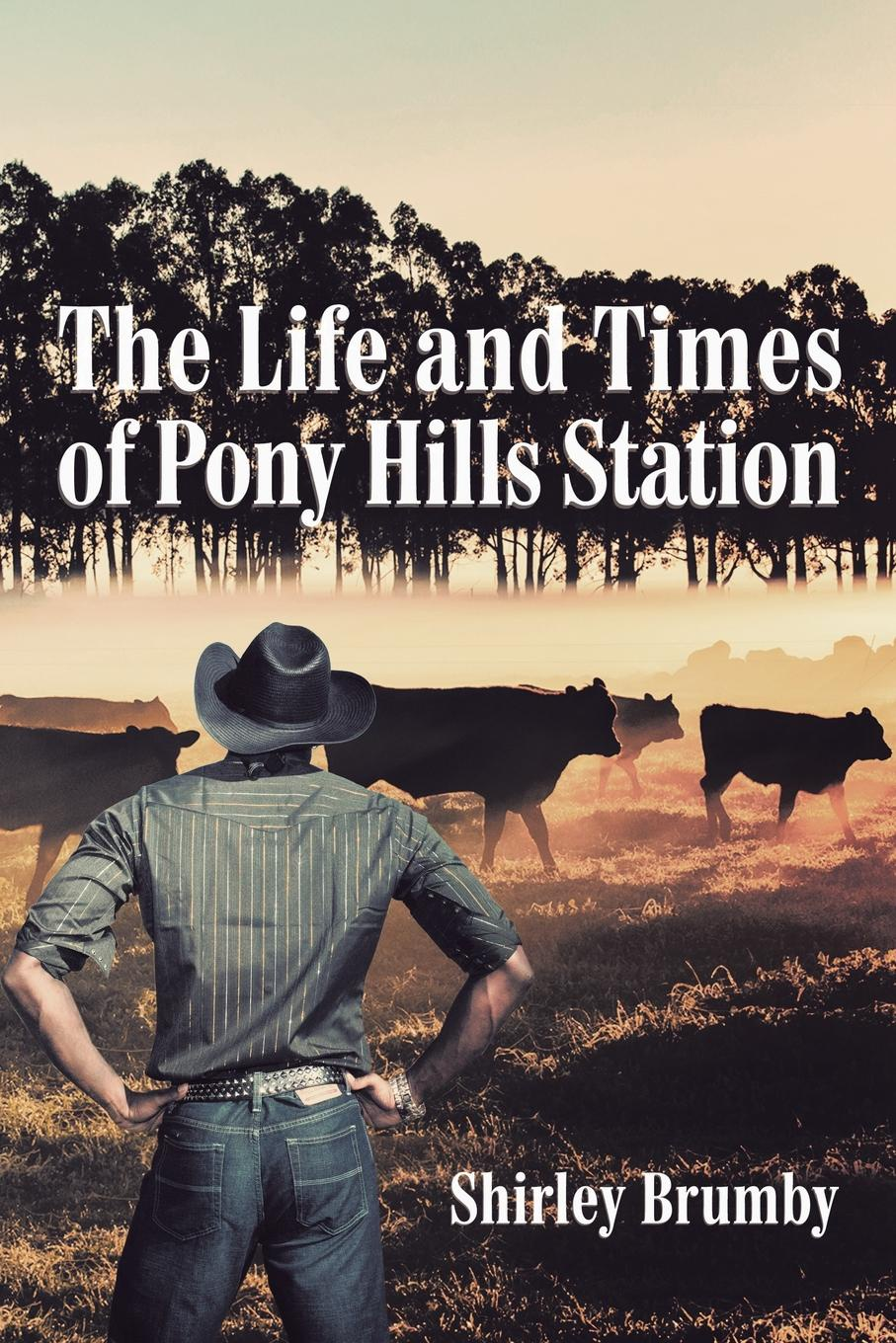 Shirley Brumby The Life and Times of Pony Hills Station