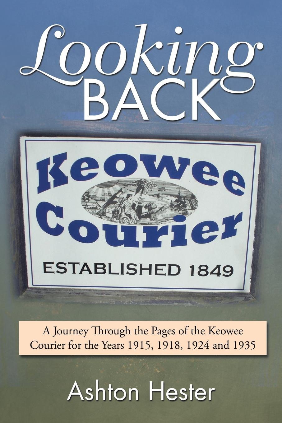 цена Ashton Hester Looking Back. A Journey Through the Pages of the Keowee Courier for the Years 1915, 1918, 1924 and 1935 онлайн в 2017 году