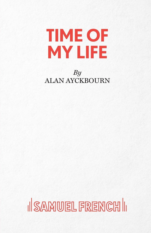 Alan Ayckbourn Time Of My Life alan ayckbourn relatively speaking