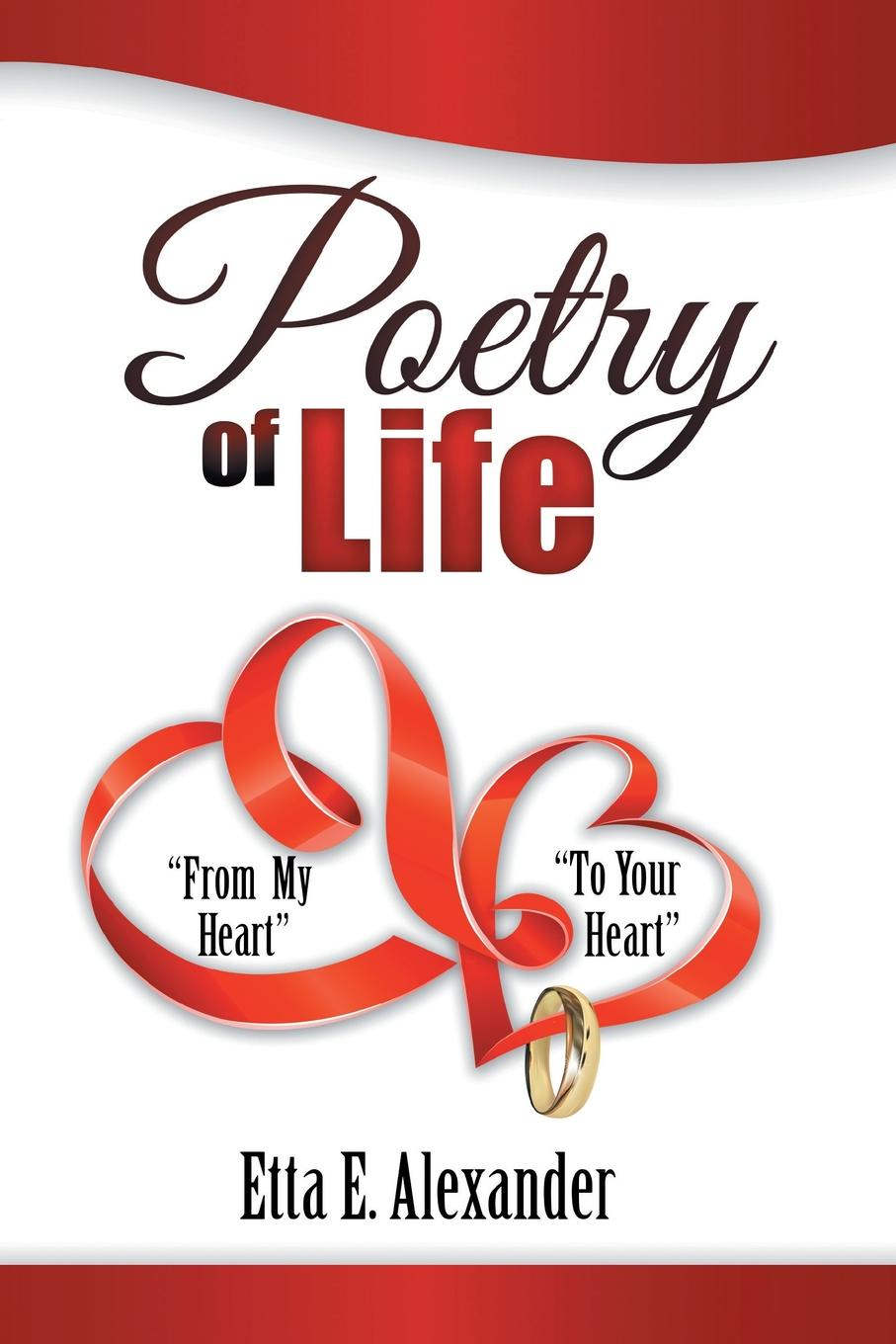 Etta E. Alexander Poetry of Life. From My Heart to Your Heart susan bonk plumridge zero to life in one conversation a selection of poetry from my journal