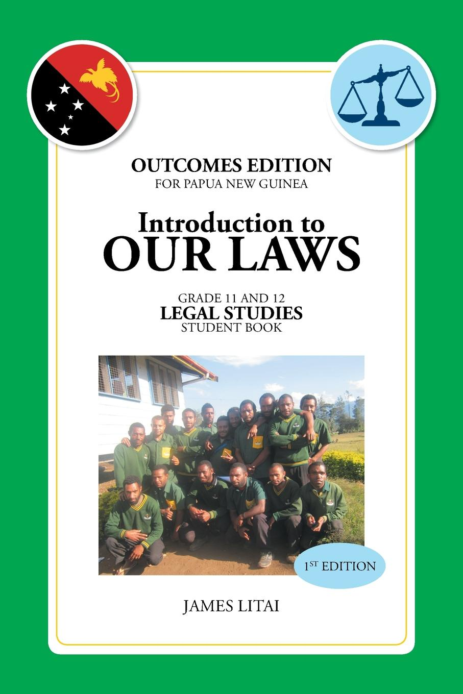 James Litai Introduction to Our Laws. OUTCOMES EDITION FOR PAPUA NEW GUINEA GR.11&12 LEGAL STUDIES STUDENT BOOK outcomes intermediate student s book