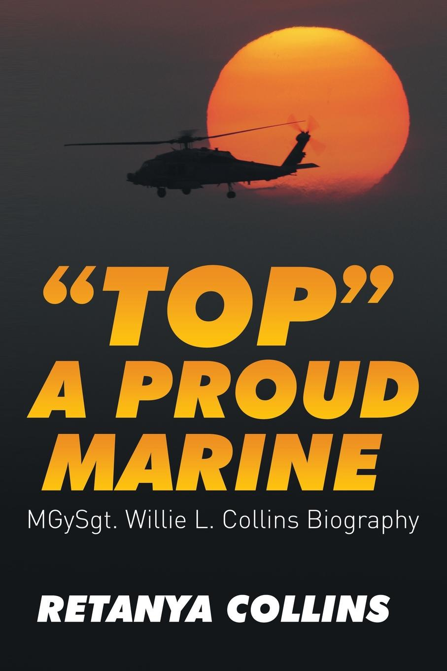 Retanya Collins Top a Proud Marine. MSgt. Willie L. Collins Biography