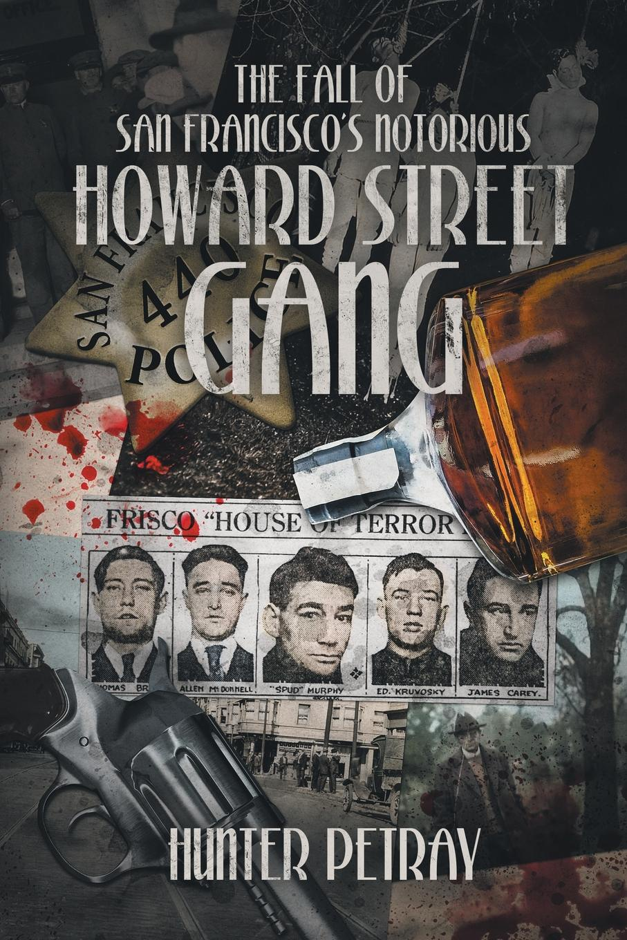 HUNTER PETRAY The Fall Of San Francisco's Notorious Howard Street Gang недорго, оригинальная цена