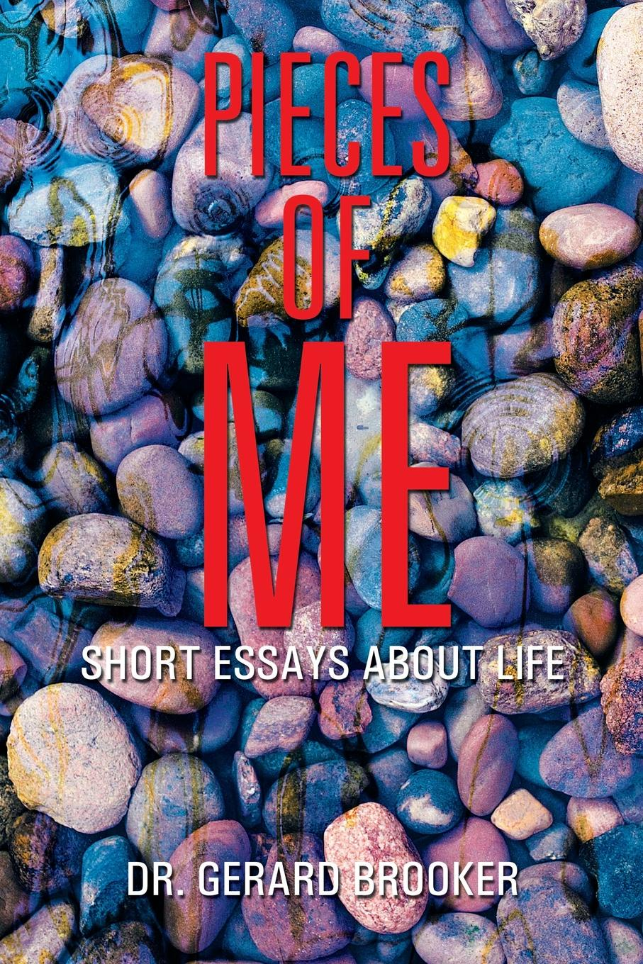 Dr. Gerard Brooker Pieces of Me. Short Essays About Life a hundred pieces of me