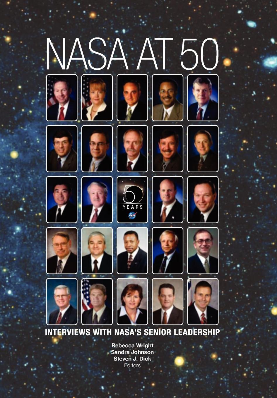 NASA at 50. Interviews with NASAs Senior Leadership