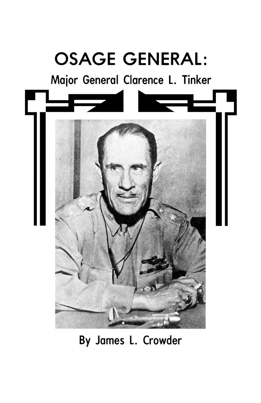 James L. Crowder, Office of History, Oklahoma City Air Logistics Center Osage General. Major General Clarence L. Tinker цена 2017