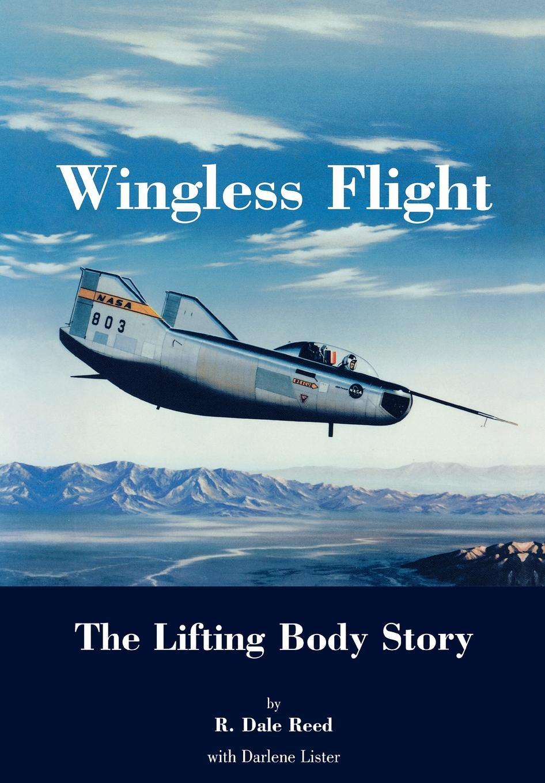 Dale R. Reed, Darlene Lister Wingless Flight. The Lifting Body Story (NASA History Series SP-4220) недорого