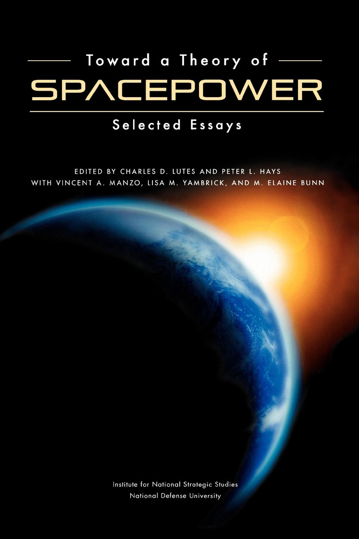 National Defense University Press Toward a Theory of Spacepower. Selected Essays недорго, оригинальная цена
