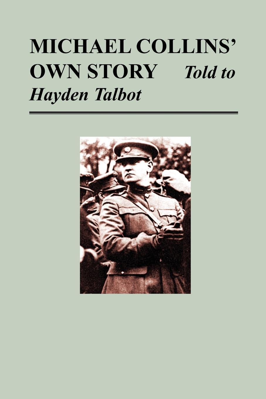 Michael Collins, Hayden Talbot Michael Collins' Own Story - Told to Hayden Tallbot цены