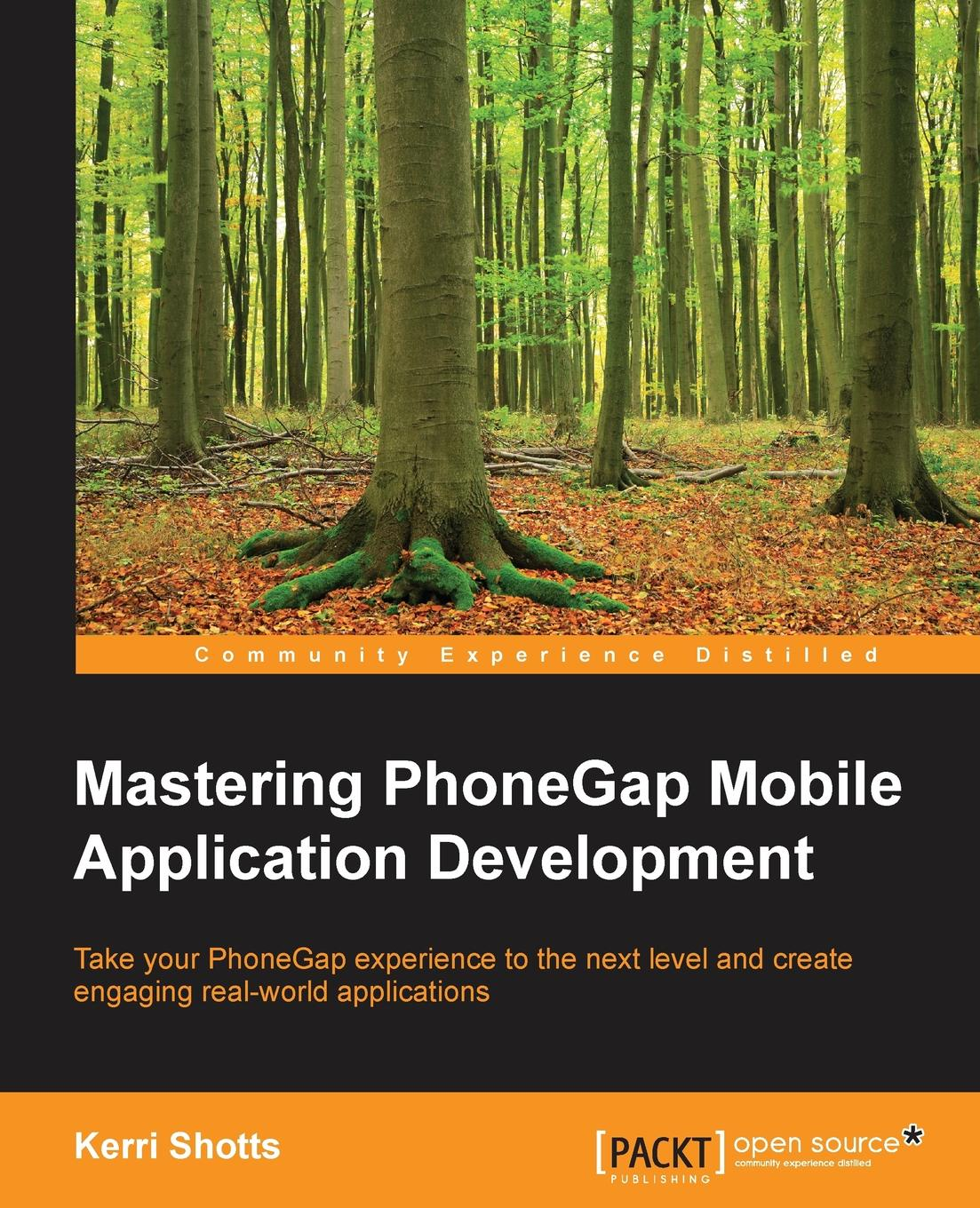 Kerri Shotts Mastering PhoneGap Mobile Application Development philip klauzinski john moore mastering javascript single page application development