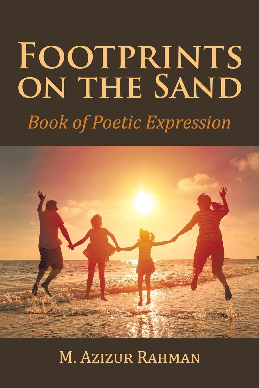M. Azizur Rahman Footprints on the Sand. Book of Poetic Expression все цены