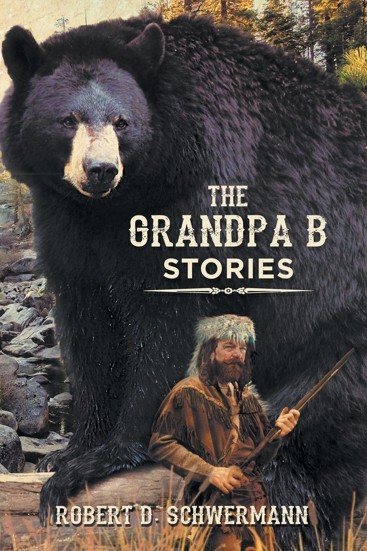 Robert D. Schwermann The Grandpa B Stories
