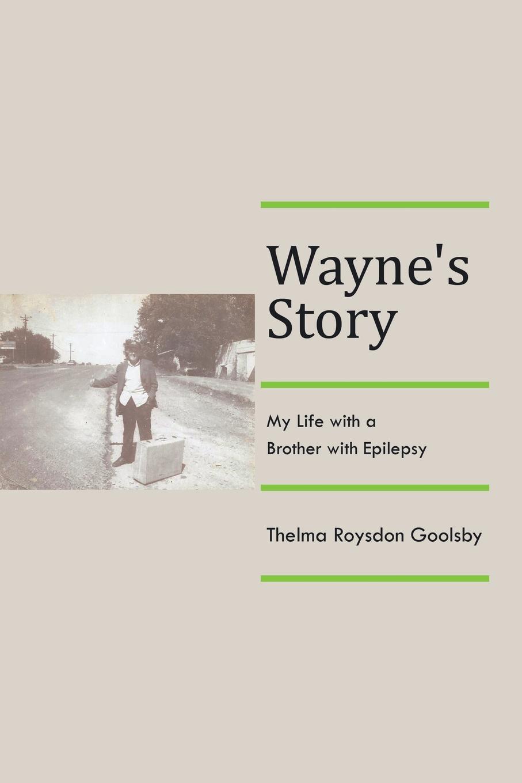 Thelma Roysdon Goolsby Waynes Story. My Life with a Brother Epilepsy