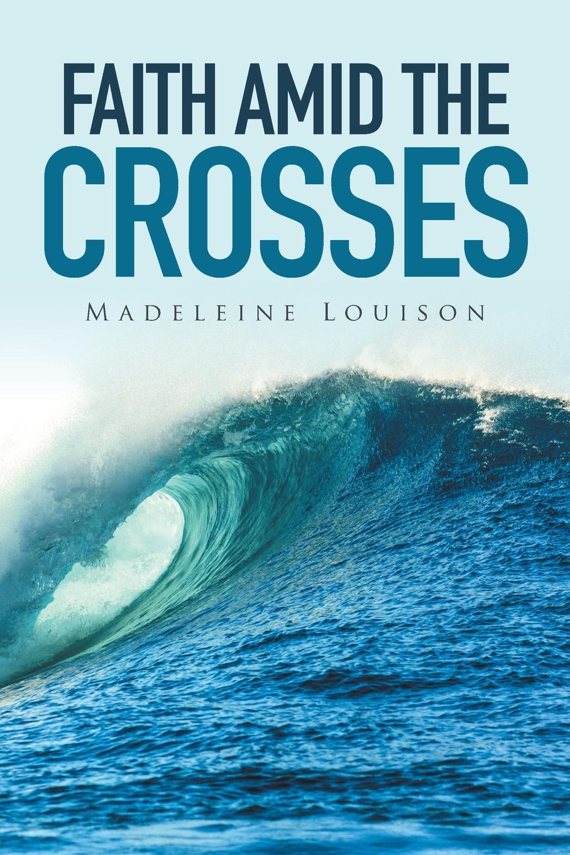 Madeleine Louison Faith amid the Crosses