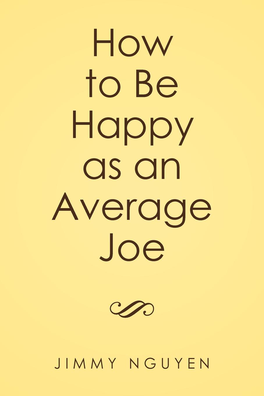 Jimmy Nguyen How to Be Happy as an Average Joe joe craig jimmy coates killer