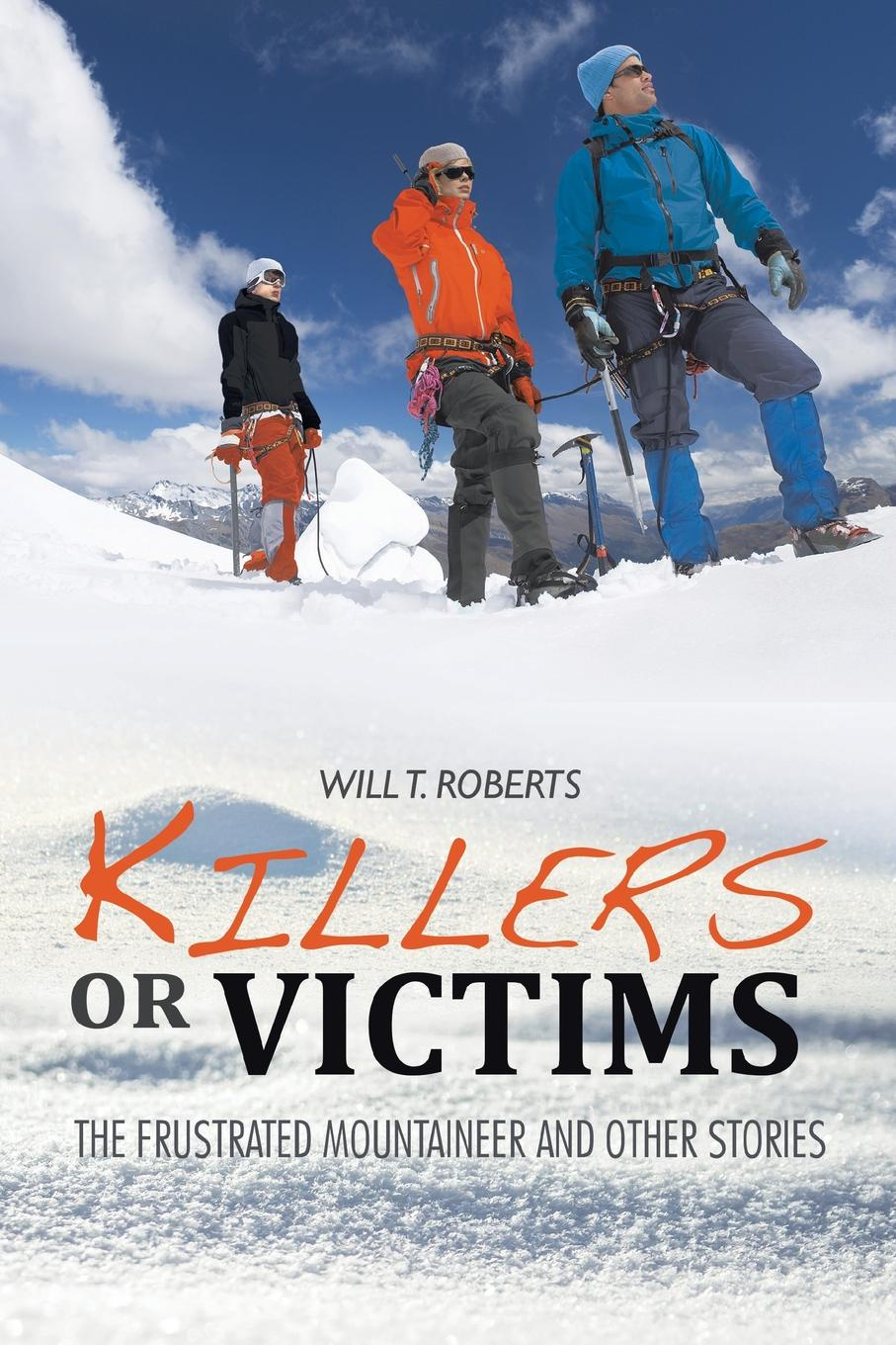 купить Will T. Roberts Killers or Victims. The Frustrated Mountaineer and Other Stories по цене 2364 рублей