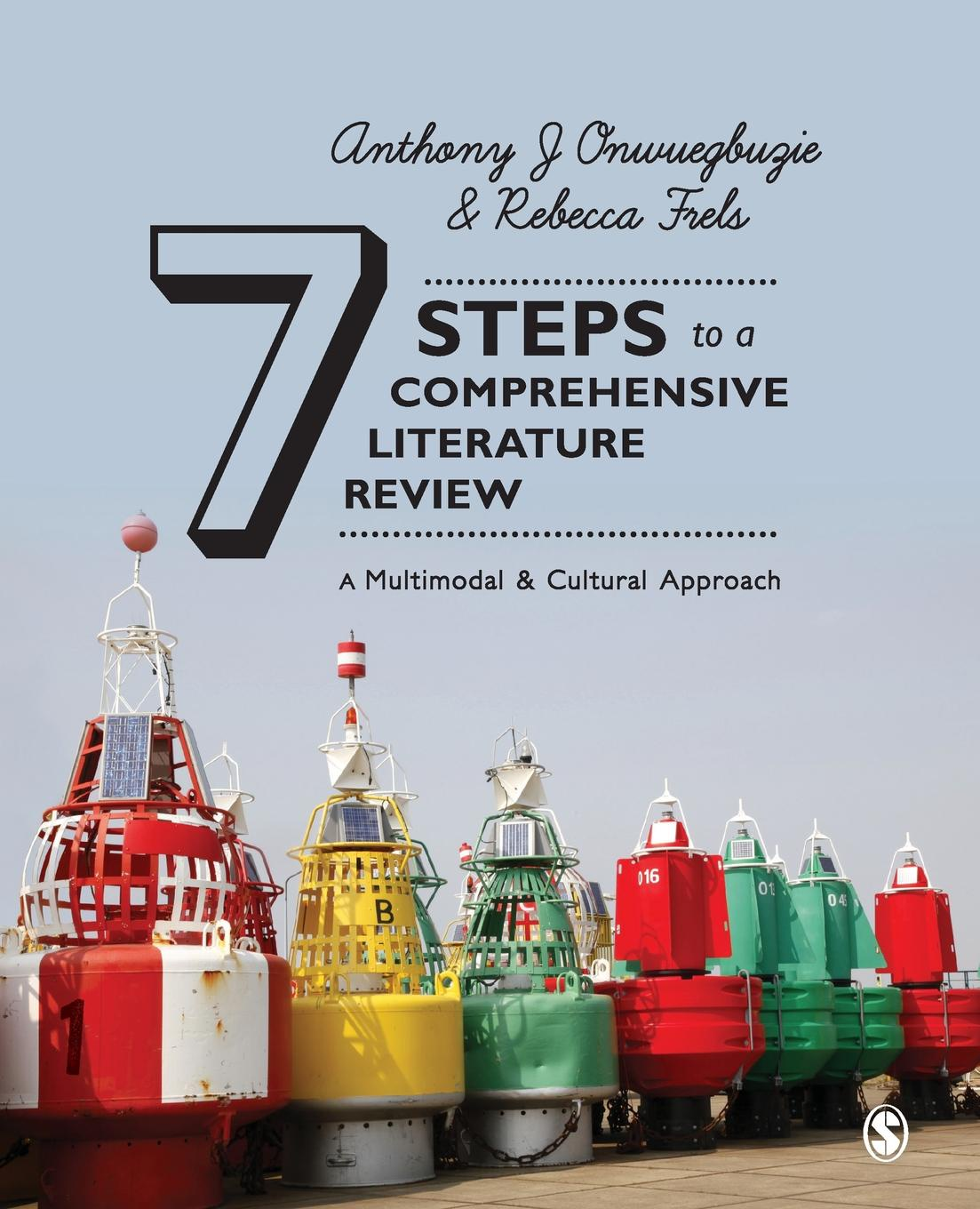 Anthony J. Onwuegbuzie, Rebecca Frels Seven Steps to a Comprehensive Literature Review seven steps for handling grief
