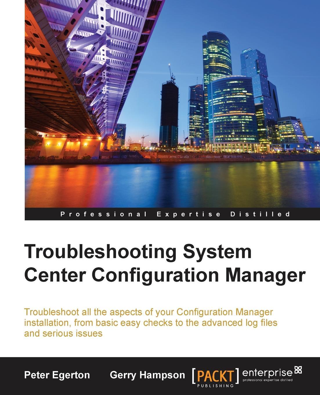 Peter Egerton, Gerry Hampson Troubleshooting System Center Configuration Manager vangel krstevski mastering system center configuration manager