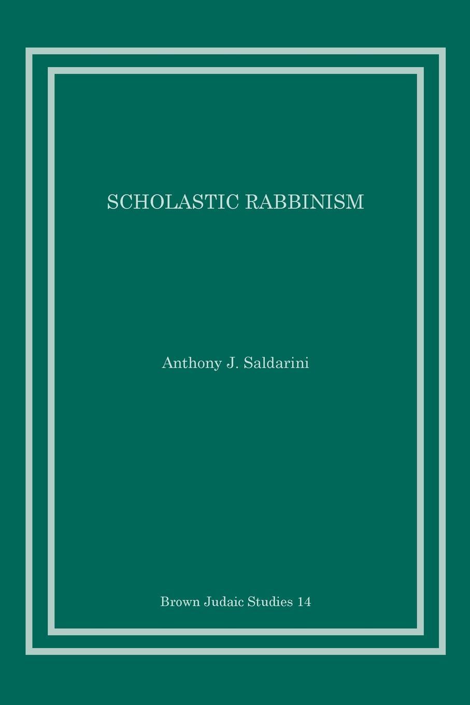 Anthony J. Saldarini Scholastic Rabbinism
