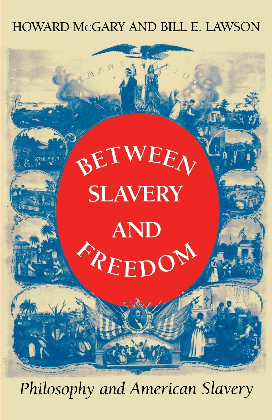 Howard Jr. McGary Between Slavery and Freedom. Philosophy and American Slavery slavery