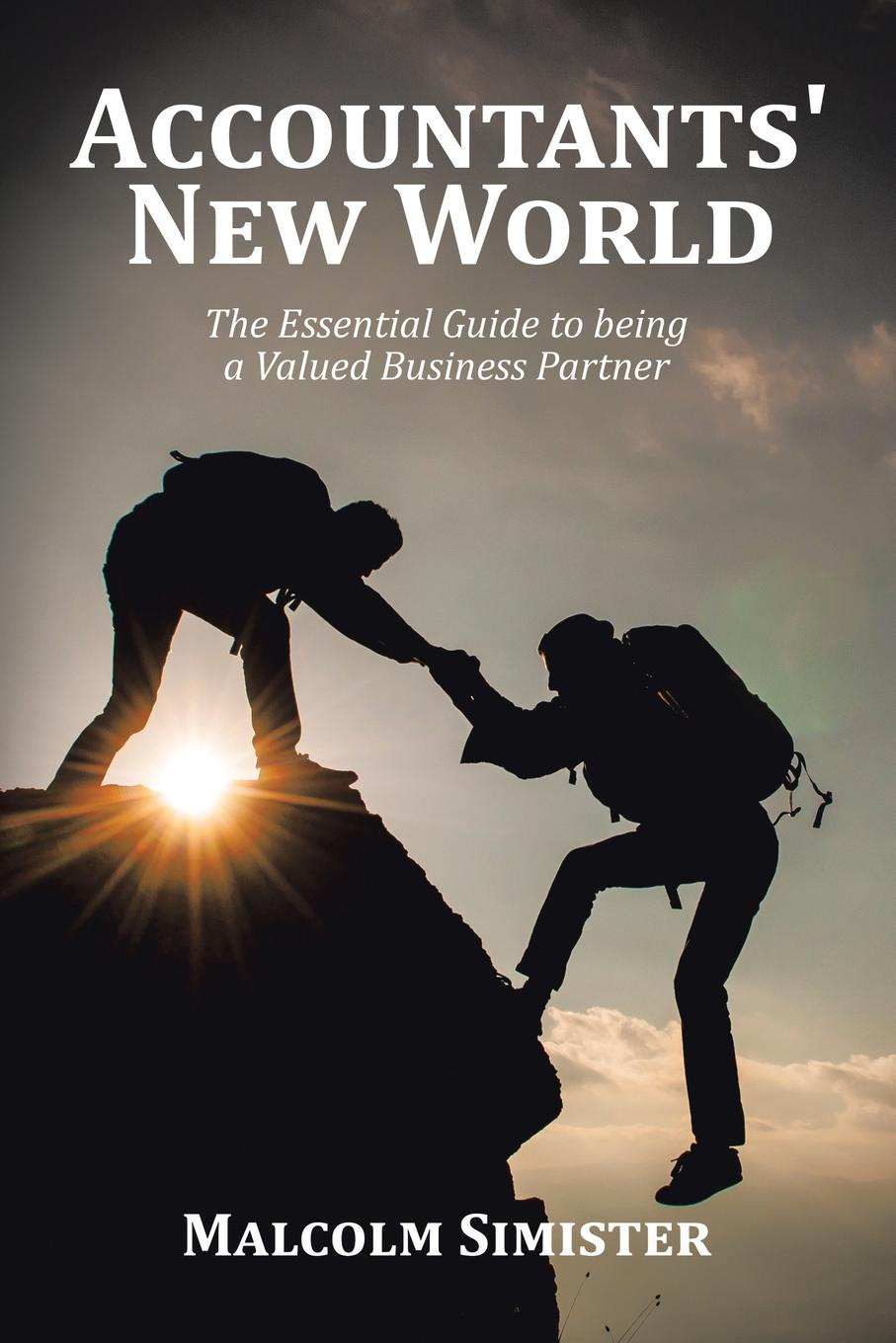 Malcolm Simister Accountants' New World. The Essential Guide to being a Valued Business Partner guy champniss brand valued how socially valued brands hold the key to a sustainable future and business success