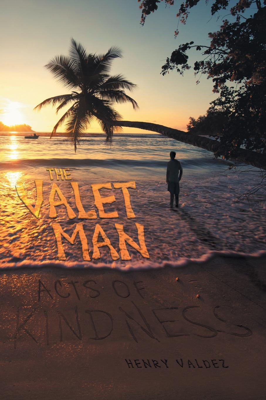 Henry Valdez The Valet Man. Acts of Kindness j g ballard the kindness of women