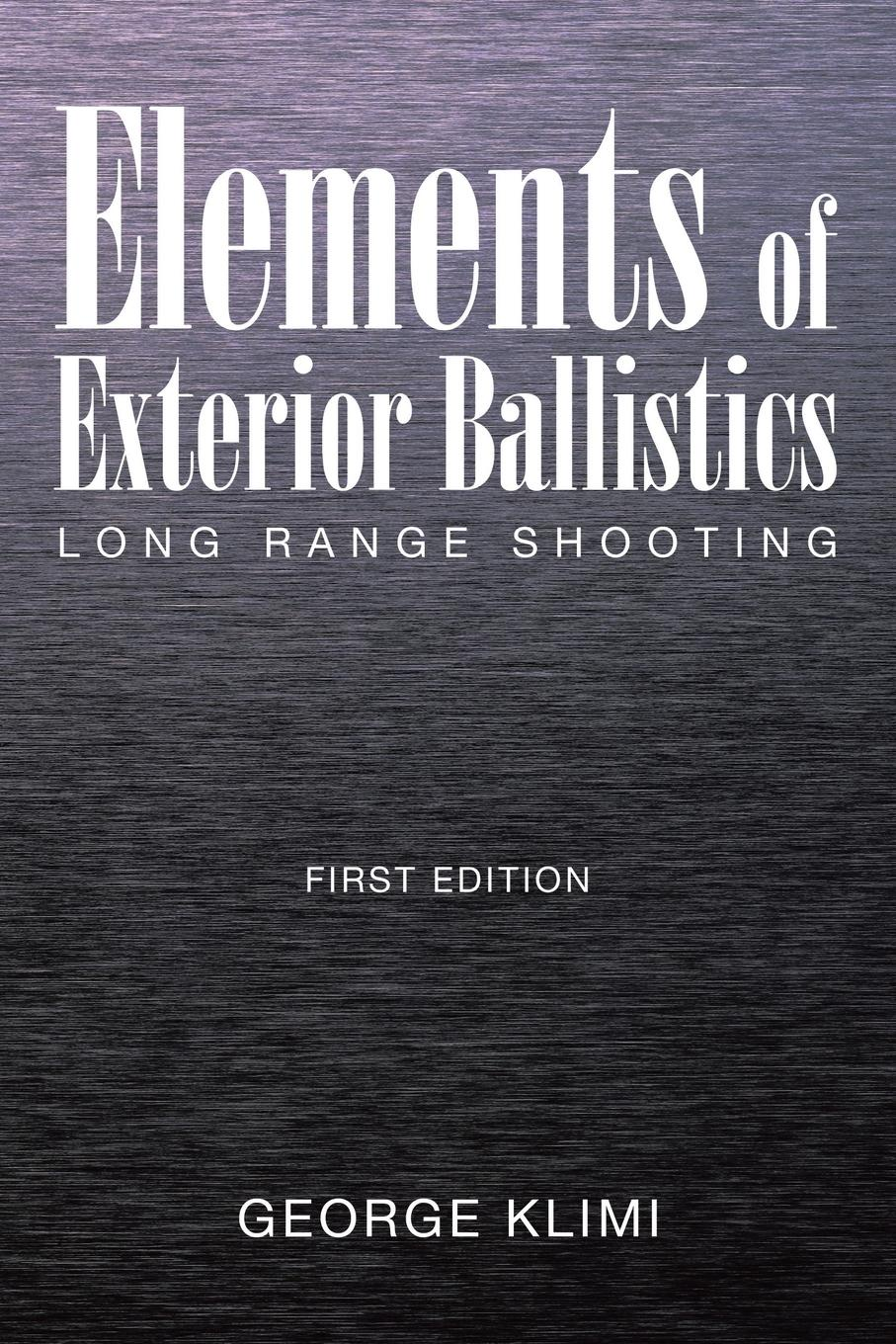George Klimi Elements of Exterior Ballistics. Long Range Shooting First Edition