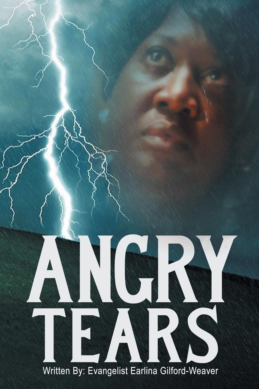 Evangelist Earlina Gilford-Weaver Angry Tears. Who Will Wipe My Angry Tears Away? charlotte lamb angry desire
