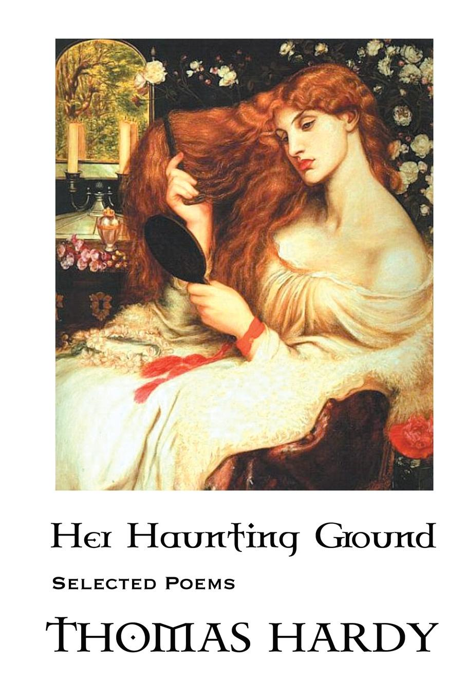 Thomas Hardy THOMAS HARDY. HER HAUNTING GROUND: SELECTED POEMS kristin hardy her high stakes playboy