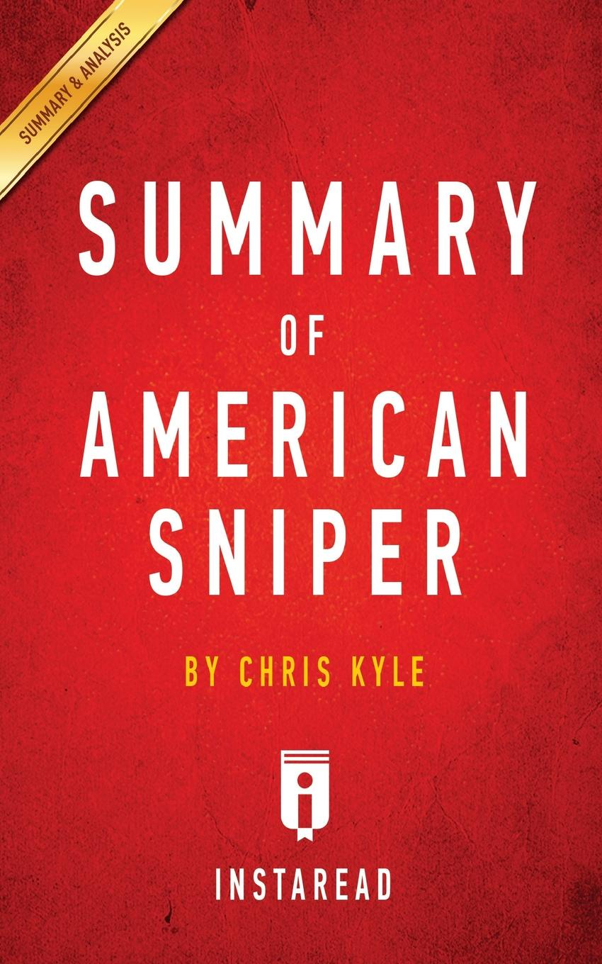 Instaread Summaries Summary of American Sniper. by Chris Kyle . Includes Analysis american sniper