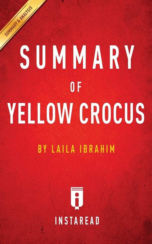 Instaread Summaries Summary of Yellow Crocus. by Laila Ibrahim . Includes Analysis