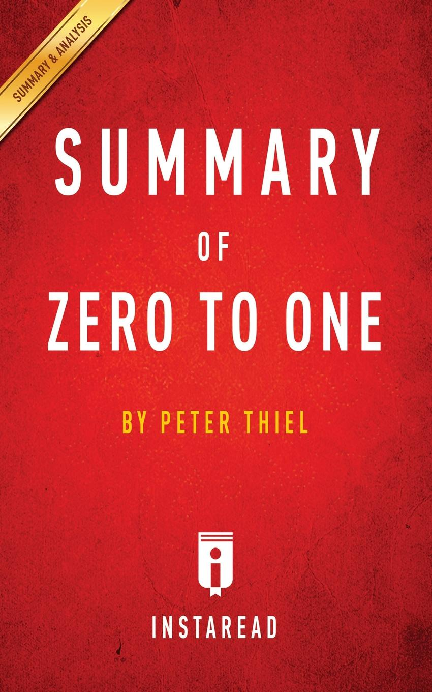 Instaread Summaries Summary of Zero to One. by Peter Thiel . Includes Analysis