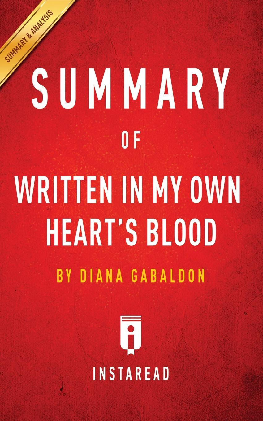 Instaread Summaries Summary of Written In My Own Heart's Blood. by Diana Gabaldon . Includes Analysis басия булат basia bulat heart of my own