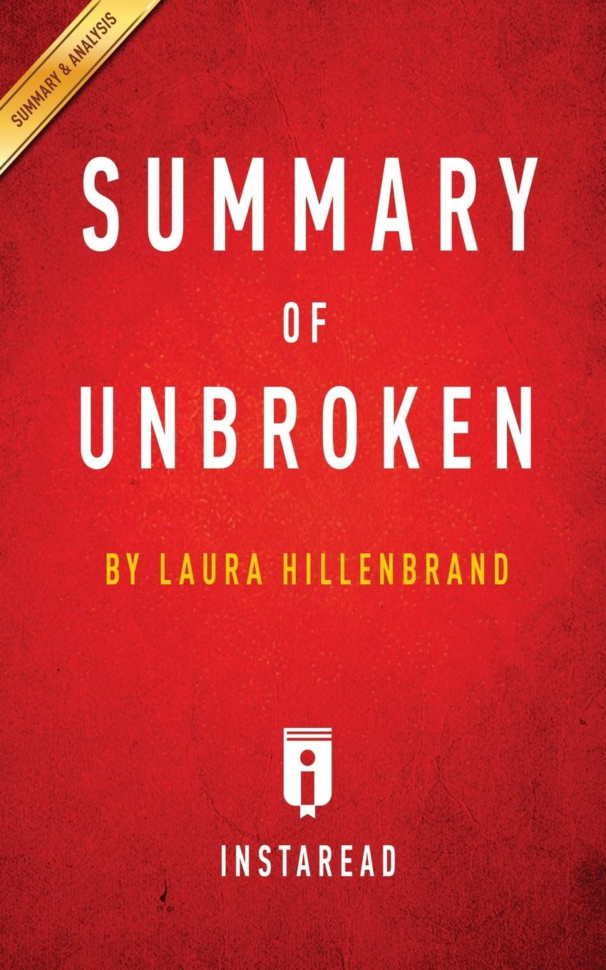 Instaread Summaries Summary of Unbroken. by Laura Hillenbrand . Includes Analysis a promise unbroken